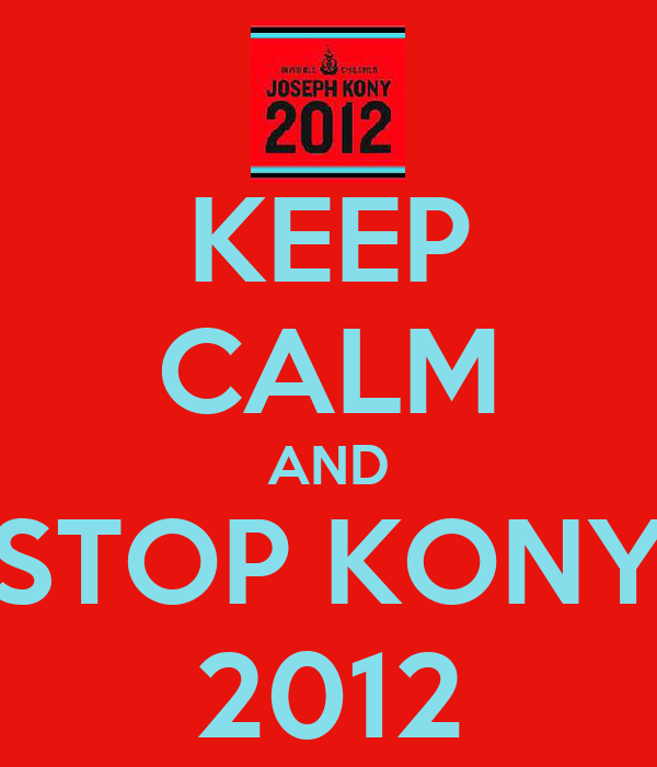 KEEP CALM AND STOP KONY 2012