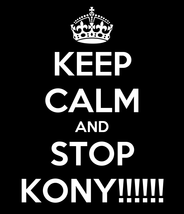 KEEP CALM AND STOP KONY!!!!!!