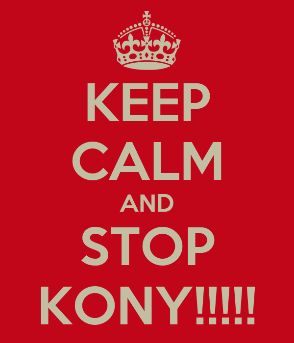 KEEP CALM AND STOP KONY!!!!!