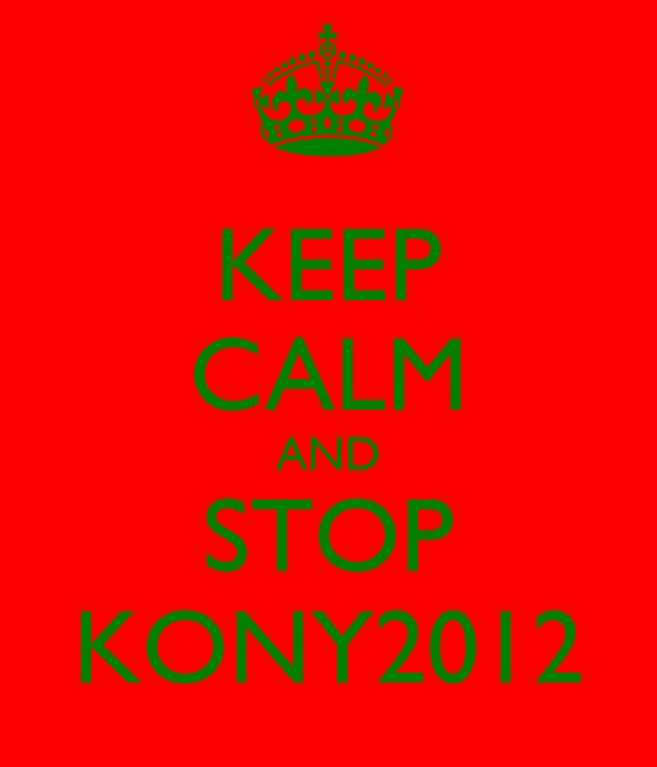 KEEP CALM AND STOP KONY2012