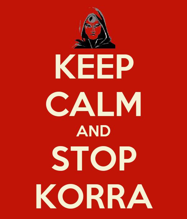 KEEP CALM AND STOP KORRA