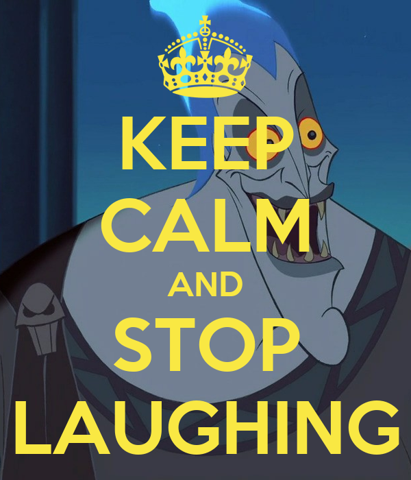 KEEP CALM AND STOP LAUGHING