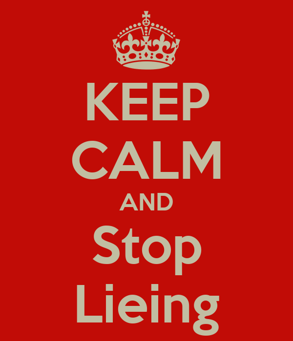 KEEP CALM AND Stop Lieing