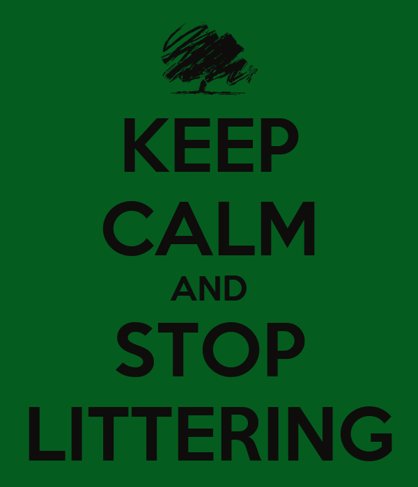 KEEP CALM AND STOP LITTERING