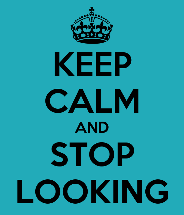 KEEP CALM AND STOP LOOKING