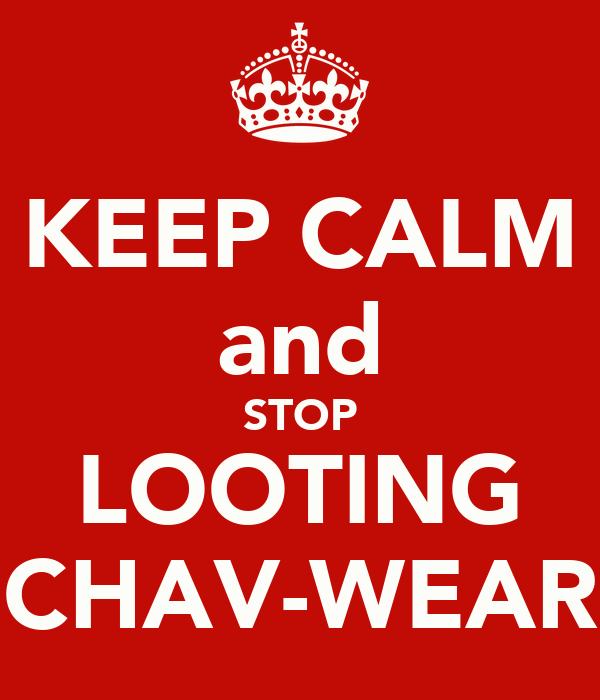 KEEP CALM and STOP LOOTING CHAV-WEAR