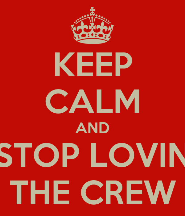 KEEP CALM AND STOP LOVIN THE CREW