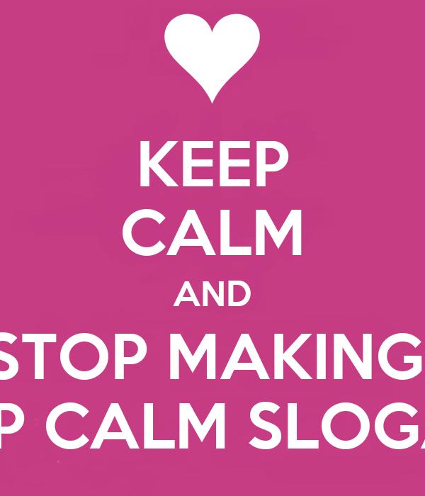 keep calm and stop making keep calm slogans poster asdf keep