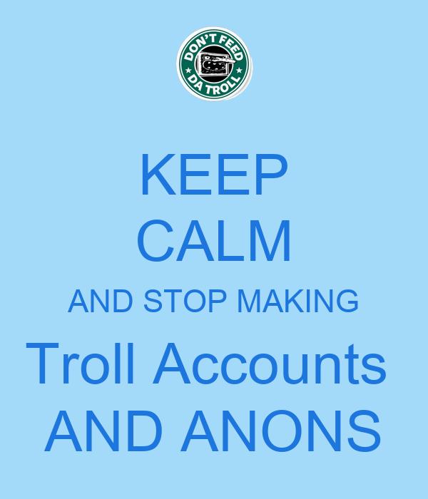 [Obrazek: keep-calm-and-stop-making-troll-accounts...k3DRtkZ-80]