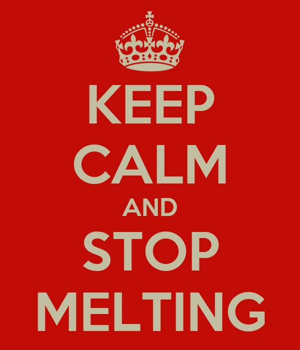 KEEP CALM AND STOP MELTING