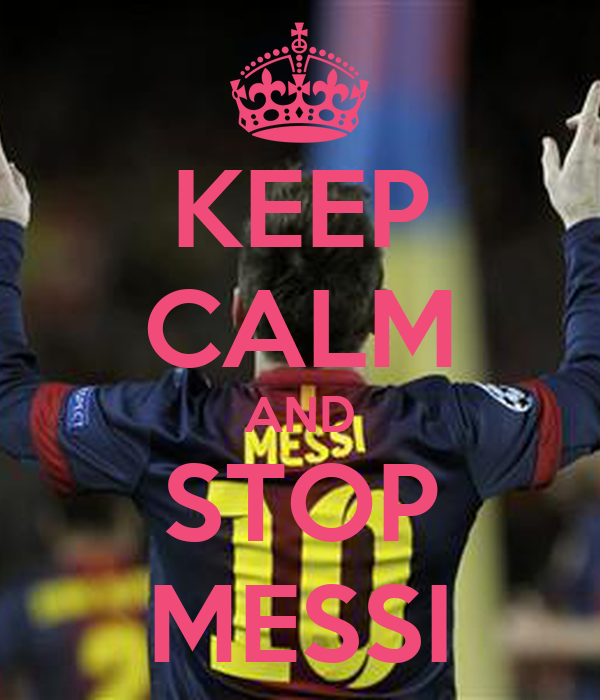 KEEP CALM AND STOP MESSI