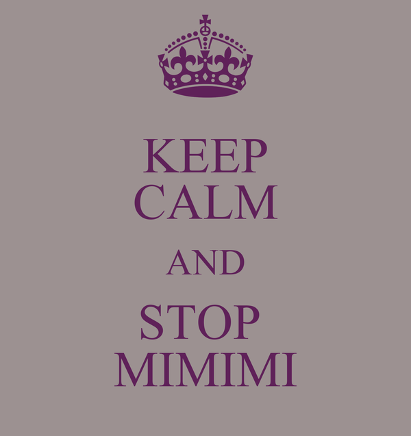 KEEP CALM AND STOP  MIMIMI