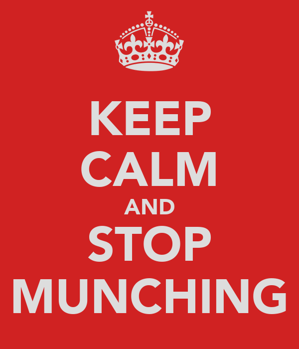 KEEP CALM AND STOP MUNCHING