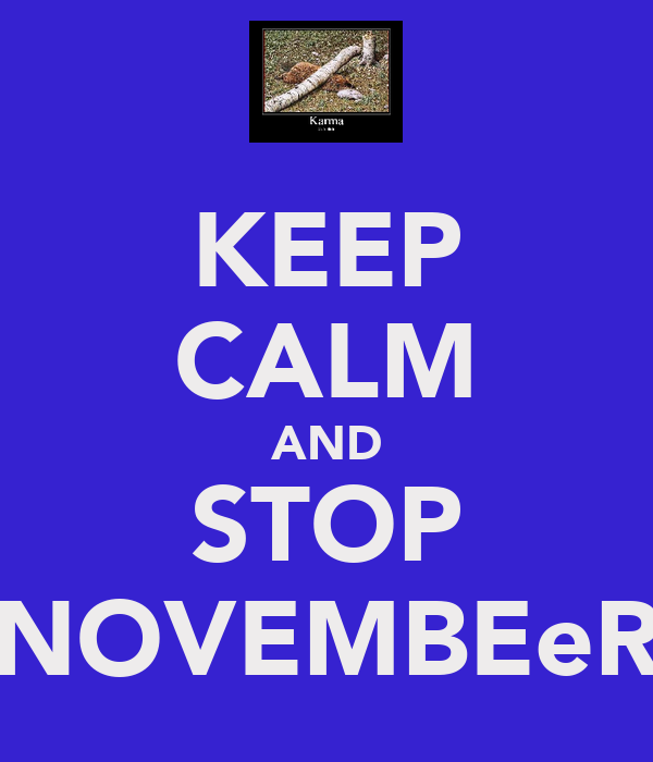 KEEP CALM AND STOP NOVEMBEeR