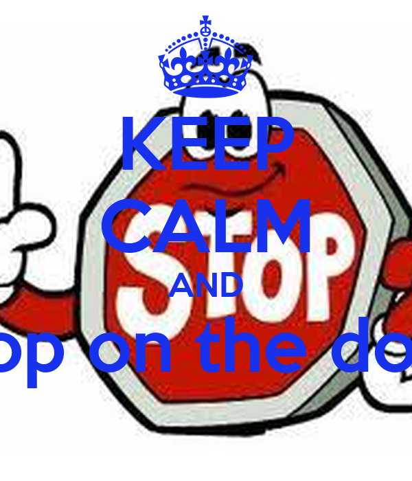 KEEP CALM AND stop on the door
