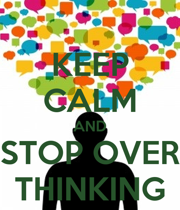 KEEP CALM AND STOP OVER THINKING