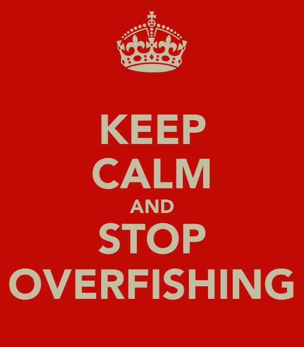 KEEP CALM AND STOP OVERFISHING