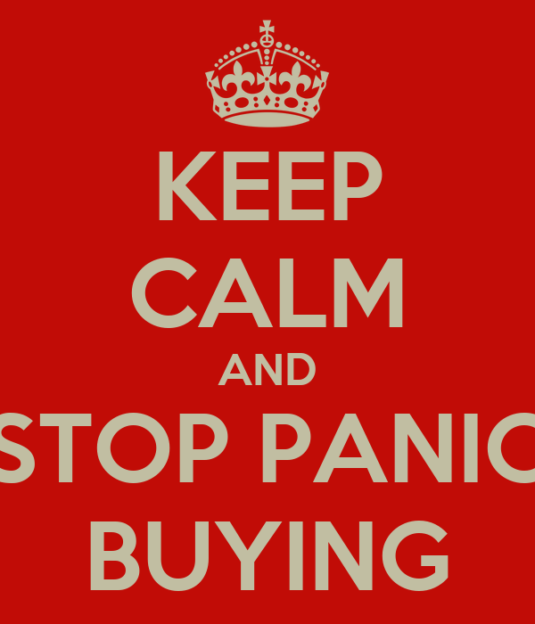 KEEP CALM AND STOP PANIC BUYING