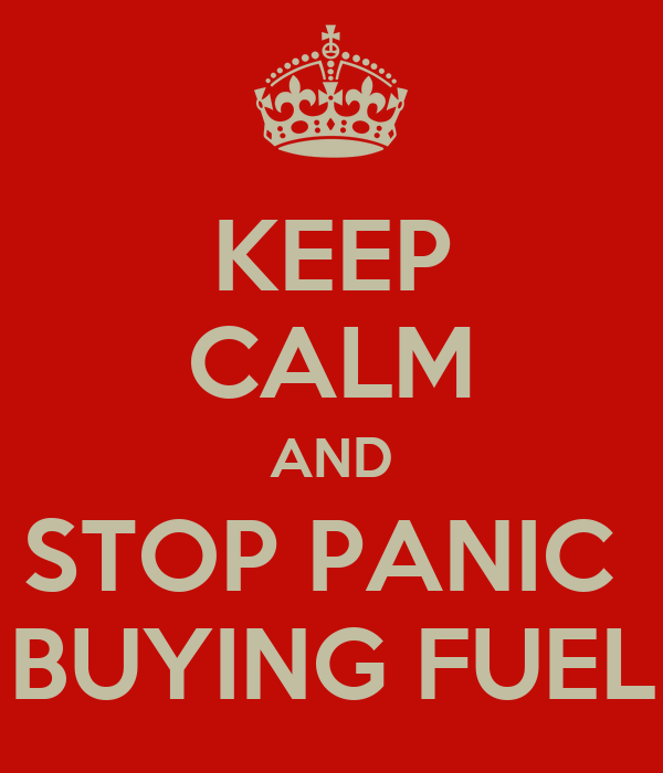 KEEP CALM AND STOP PANIC  BUYING FUEL