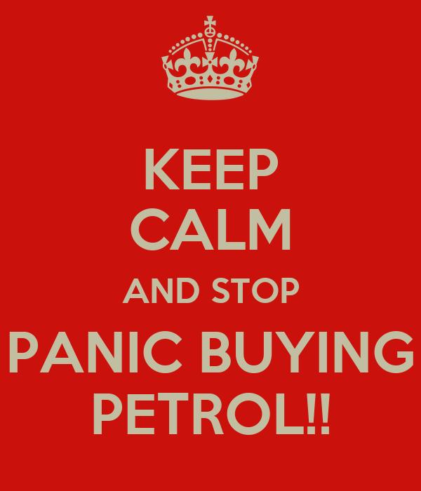 KEEP CALM AND STOP PANIC BUYING PETROL!!