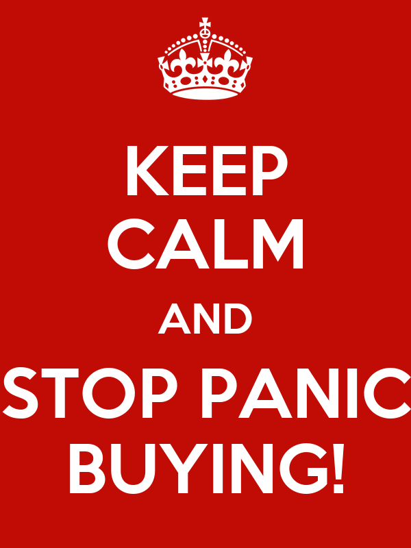 KEEP CALM AND STOP PANIC BUYING!