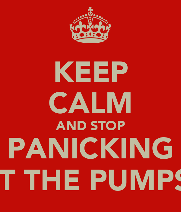 KEEP CALM AND STOP PANICKING AT THE PUMPS!