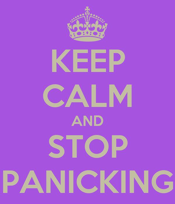 KEEP CALM AND STOP PANICKING
