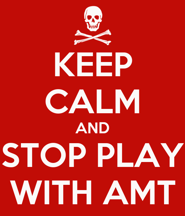 KEEP CALM AND STOP PLAY WITH AMT