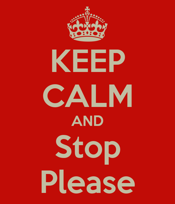 KEEP CALM AND Stop Please