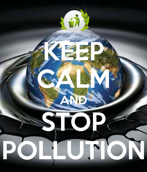 KEEP CALM AND STOP POLLUTION