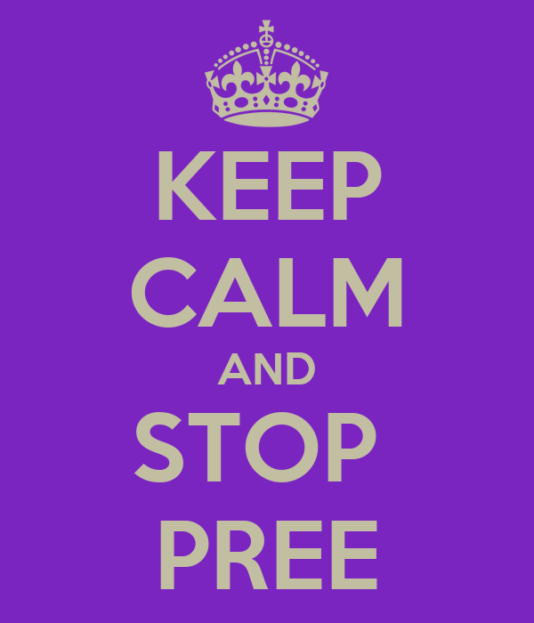 KEEP CALM AND STOP  PREE