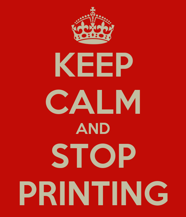 KEEP CALM AND STOP PRINTING