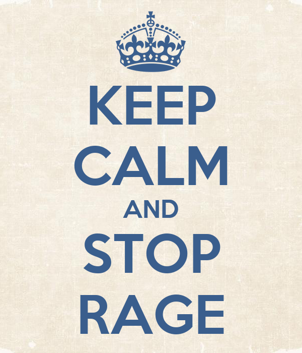KEEP CALM AND STOP RAGE
