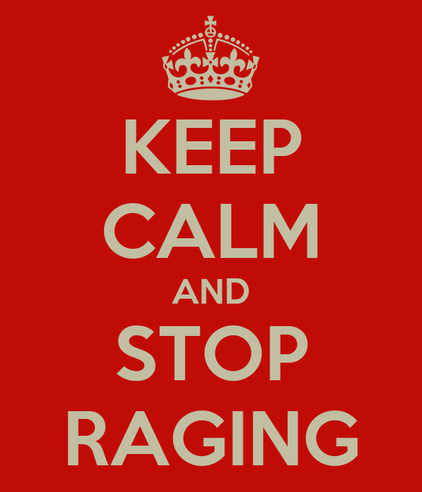 KEEP CALM AND STOP RAGING