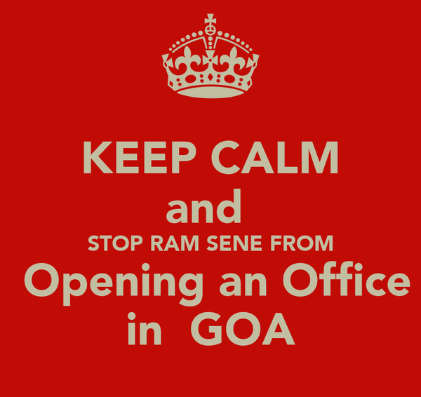 KEEP CALM and  STOP RAM SENE FROM  Opening an Office in  GOA
