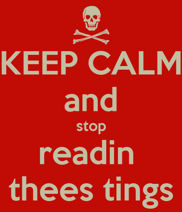 KEEP CALM and stop readin  thees tings