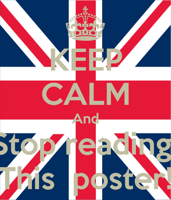 KEEP CALM And Stop reading  This  poster!