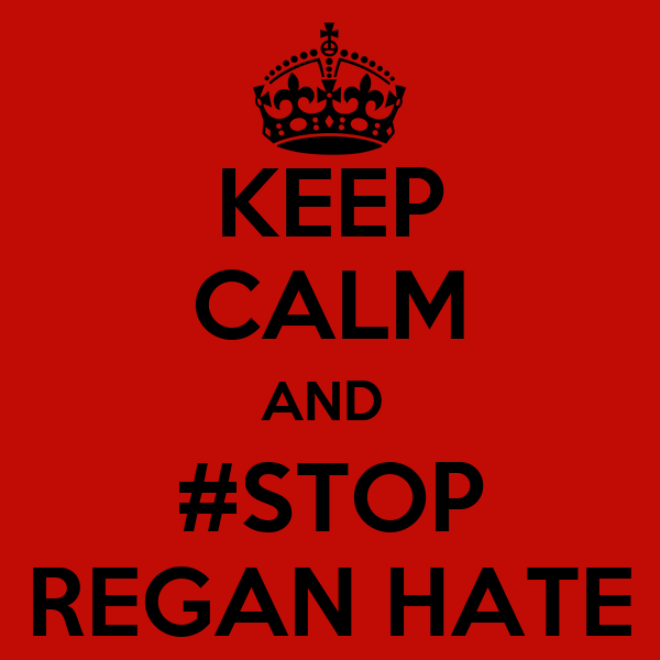 KEEP CALM AND  #STOP REGAN HATE