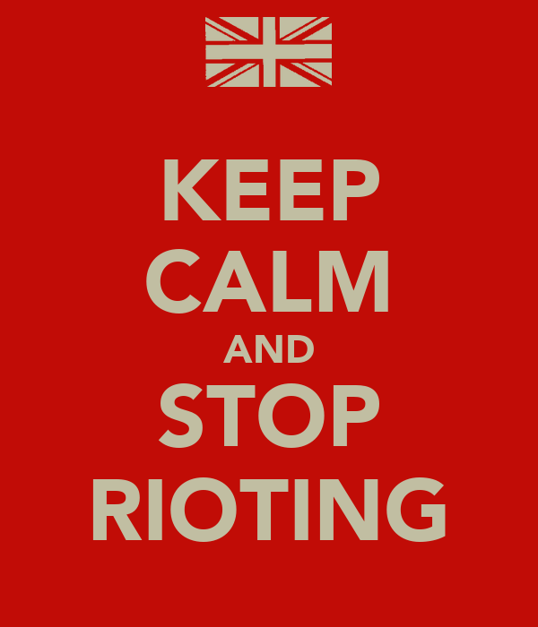 KEEP CALM AND STOP RIOTING