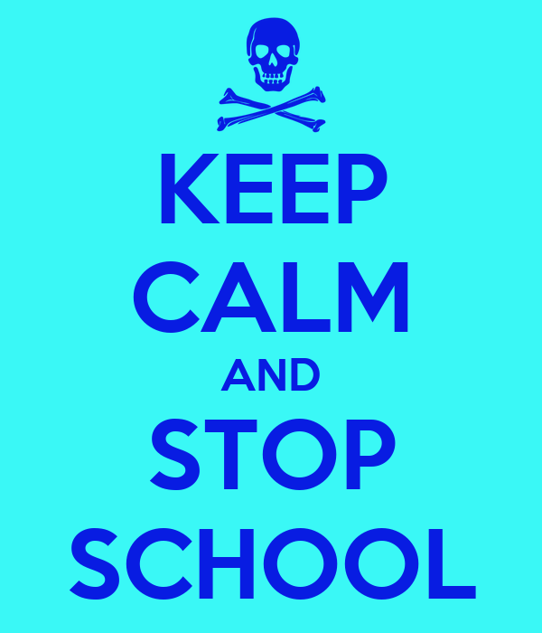 KEEP CALM AND STOP SCHOOL