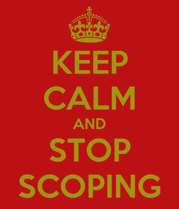 KEEP CALM AND STOP SCOPING