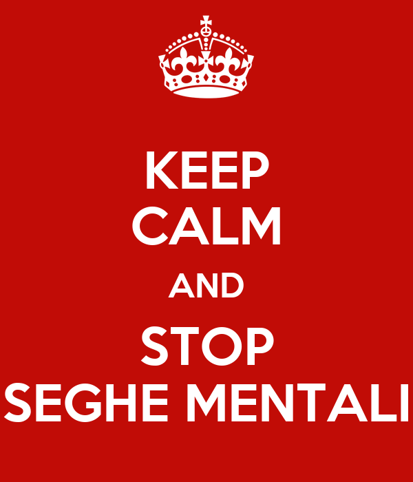 KEEP CALM AND STOP SEGHE MENTALI