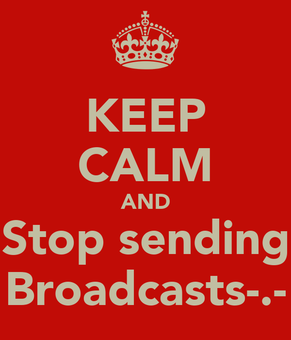 KEEP CALM AND Stop sending Broadcasts-.-