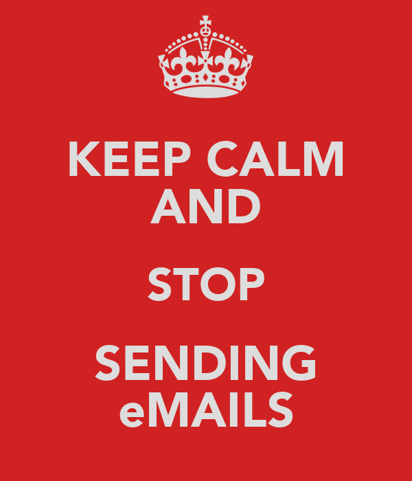 KEEP CALM AND STOP SENDING eMAILS
