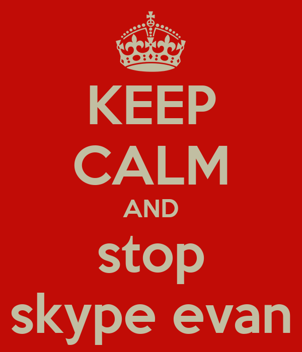 KEEP CALM AND stop skype evan