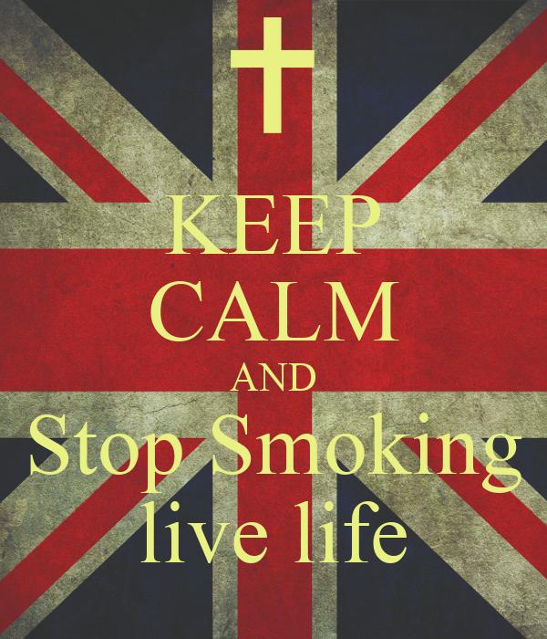 KEEP CALM AND Stop Smoking live life