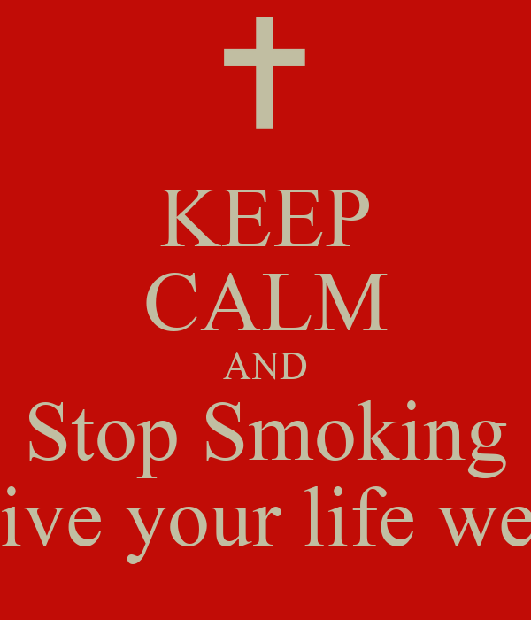 KEEP CALM AND Stop Smoking Live your life well