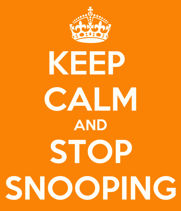 KEEP  CALM AND STOP SNOOPING