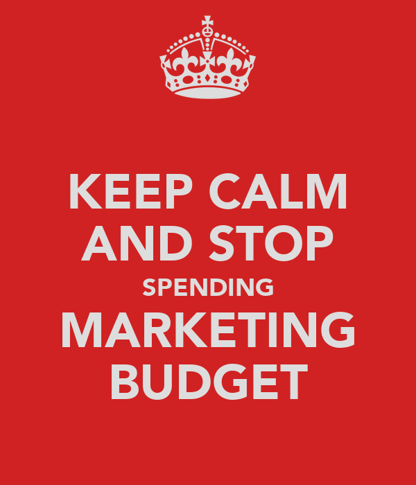 KEEP CALM AND STOP SPENDING MARKETING BUDGET