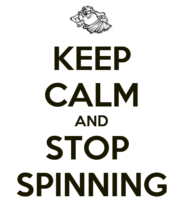 KEEP CALM AND STOP  SPINNING